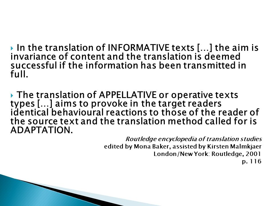 In the translation of INFORMATIVE texts […] the aim is invariance of content and the translation is deemed successful if the information has been transmitted in full.
